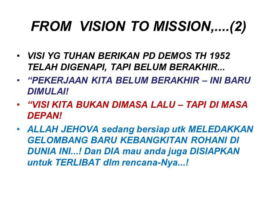 """FROM VISION TO MISSION,....(2) VISI YG TUHAN BERIKAN PD DEMOS TH 1952 TELAH DIGENAPI, TAPI BELUM BERAKHIR... """"PEKERJAAN KITA BELUM BERAKHIR – INI BARU"""