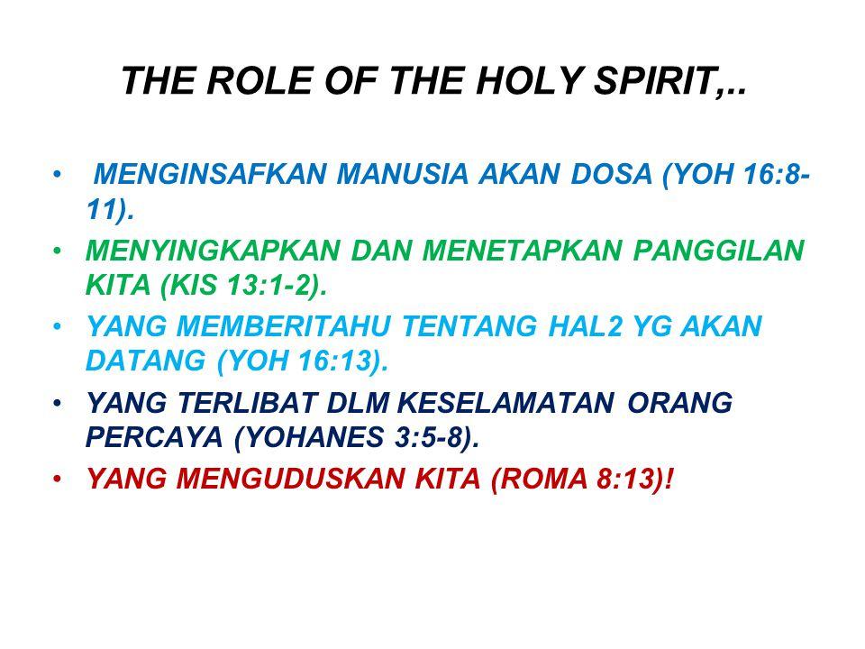 THE ROLE OF THE HOLY SPIRIT,.. MENGINSAFKAN MANUSIA AKAN DOSA (YOH 16:8- 11). MENYINGKAPKAN DAN MENETAPKAN PANGGILAN KITA (KIS 13:1-2). YANG MEMBERITA