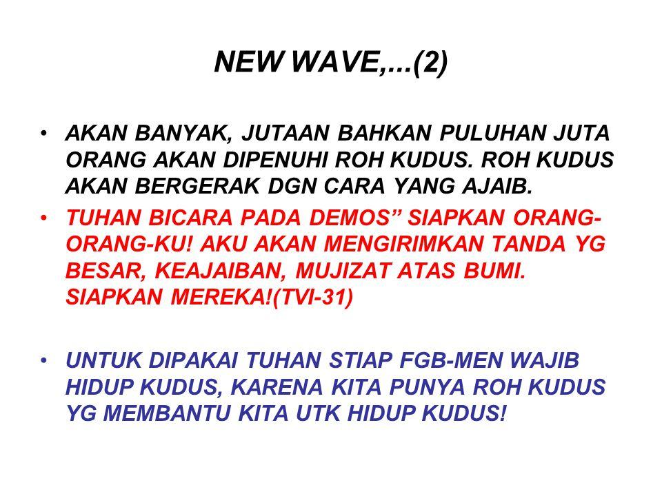 NEW WAVE,...(2) AKAN BANYAK, JUTAAN BAHKAN PULUHAN JUTA ORANG AKAN DIPENUHI ROH KUDUS. ROH KUDUS AKAN BERGERAK DGN CARA YANG AJAIB. TUHAN BICARA PADA