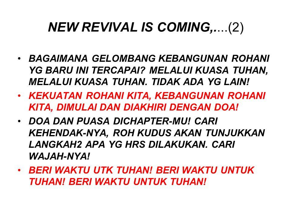 NEW REVIVAL IS COMING,....(2) BAGAIMANA GELOMBANG KEBANGUNAN ROHANI YG BARU INI TERCAPAI? MELALUI KUASA TUHAN, MELALUI KUASA TUHAN. TIDAK ADA YG LAIN!