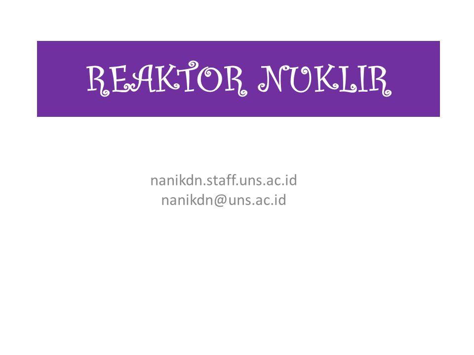 REAKTOR NUKLIR nanikdn.staff.uns.ac.id nanikdn@uns.ac.id
