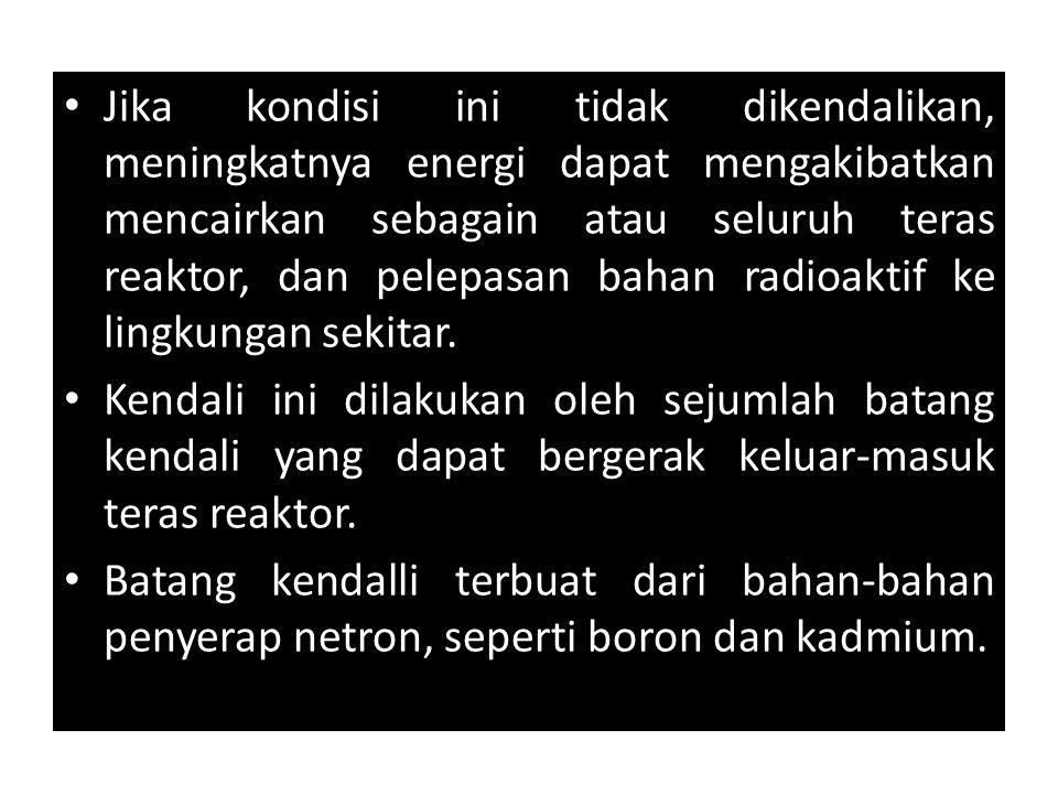 Jika kondisi ini tidak dikendalikan, meningkatnya energi dapat mengakibatkan mencairkan sebagain atau seluruh teras reaktor, dan pelepasan bahan radio
