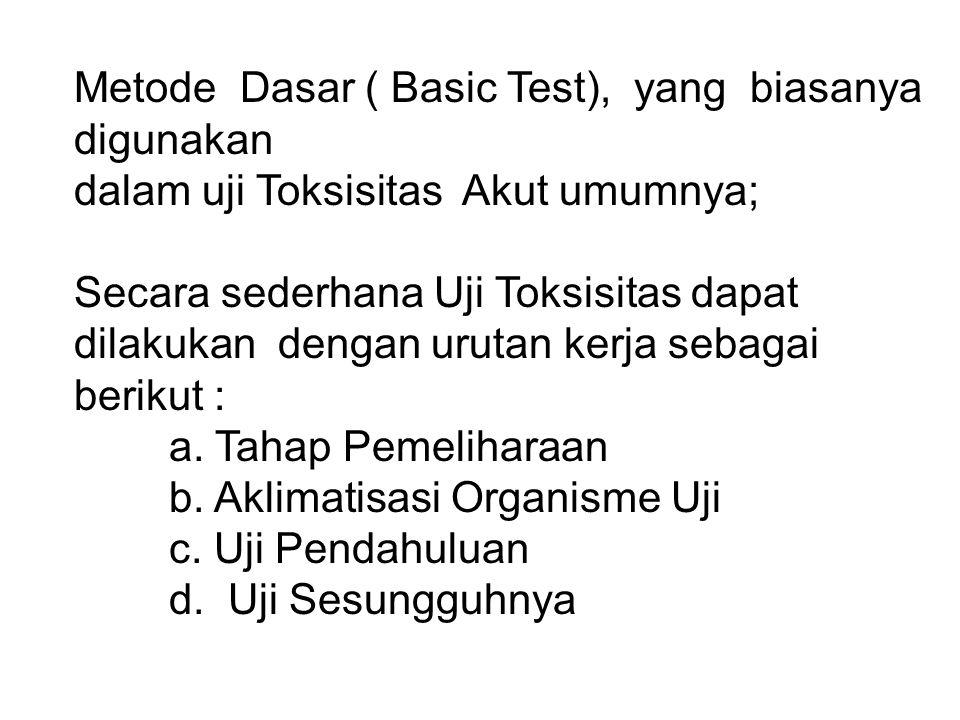 Metode Dasar ( Basic Test), yang biasanya digunakan dalam uji Toksisitas Akut umumnya; Secara sederhana Uji Toksisitas dapat dilakukan dengan urutan k