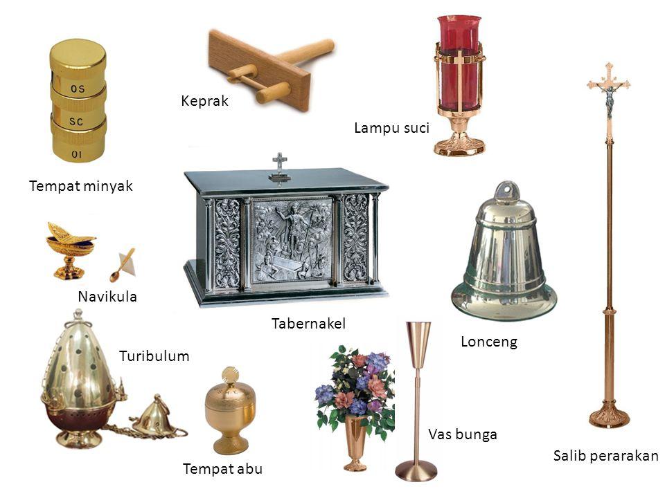Tempat minyak Keprak Lampu suci Tabernakel Turibulum Tempat abu Vas bunga Lonceng Salib perarakan Navikula