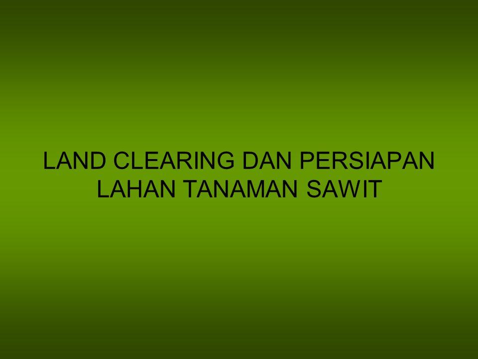 LAND CLEARING DAN PERSIAPAN LAHAN TANAMAN SAWIT