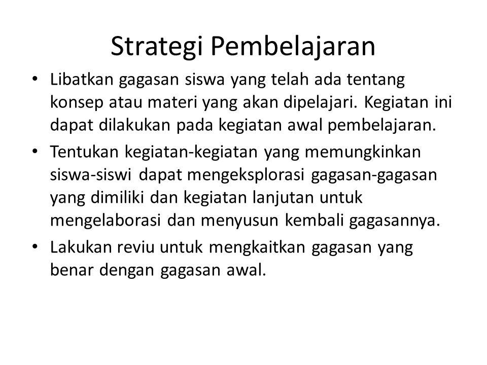 Strategi Pembelajaran Libatkan gagasan siswa yang telah ada tentang konsep atau materi yang akan dipelajari.