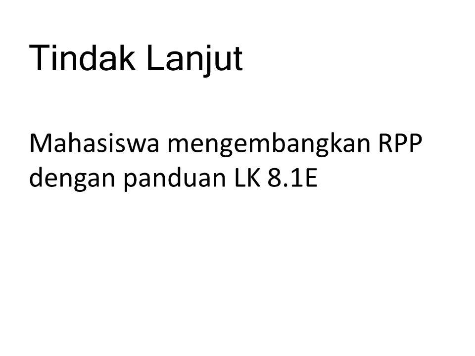 Tindak Lanjut Mahasiswa mengembangkan RPP dengan panduan LK 8.1E