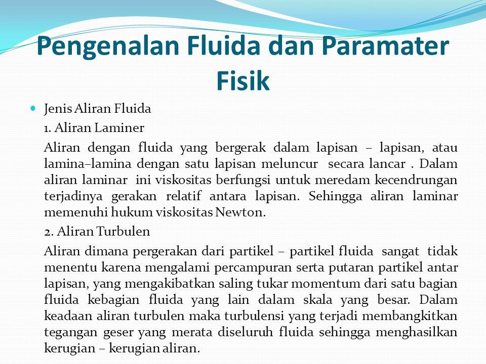 Pengenalan Fluida dan Paramater Fisik Jenis Aliran Fluida 1. Aliran Laminer Aliran dengan fluida yang bergerak dalam lapisan – lapisan, atau lamina–la