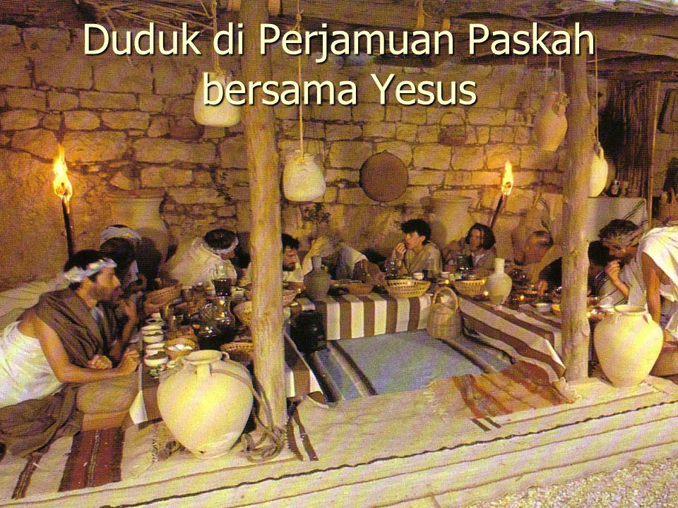 Duduk di Perjamuan Paskah bersama Yesus