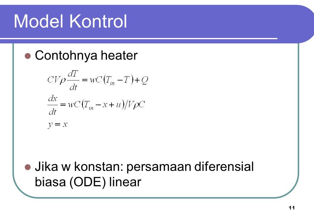 11 Contohnya heater Jika w konstan: persamaan diferensial biasa (ODE) linear Model Kontrol