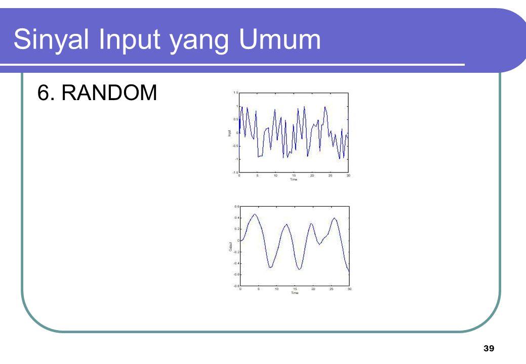 39 6. RANDOM Sinyal Input yang Umum