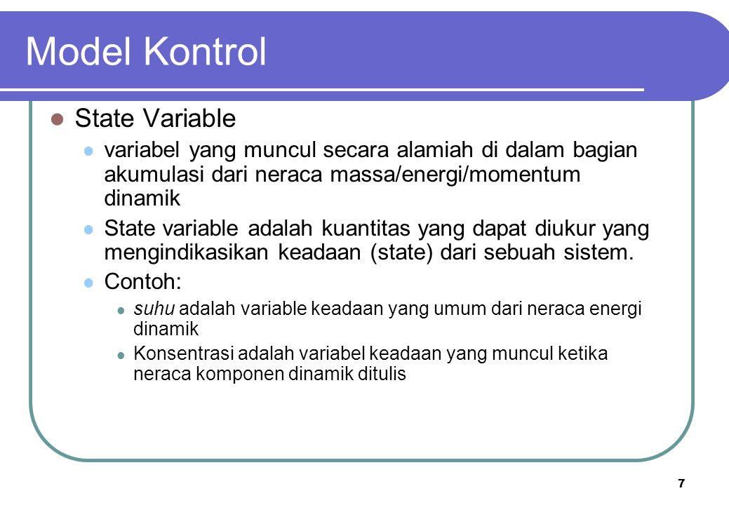 7 Model Kontrol State Variable variabel yang muncul secara alamiah di dalam bagian akumulasi dari neraca massa/energi/momentum dinamik State variable