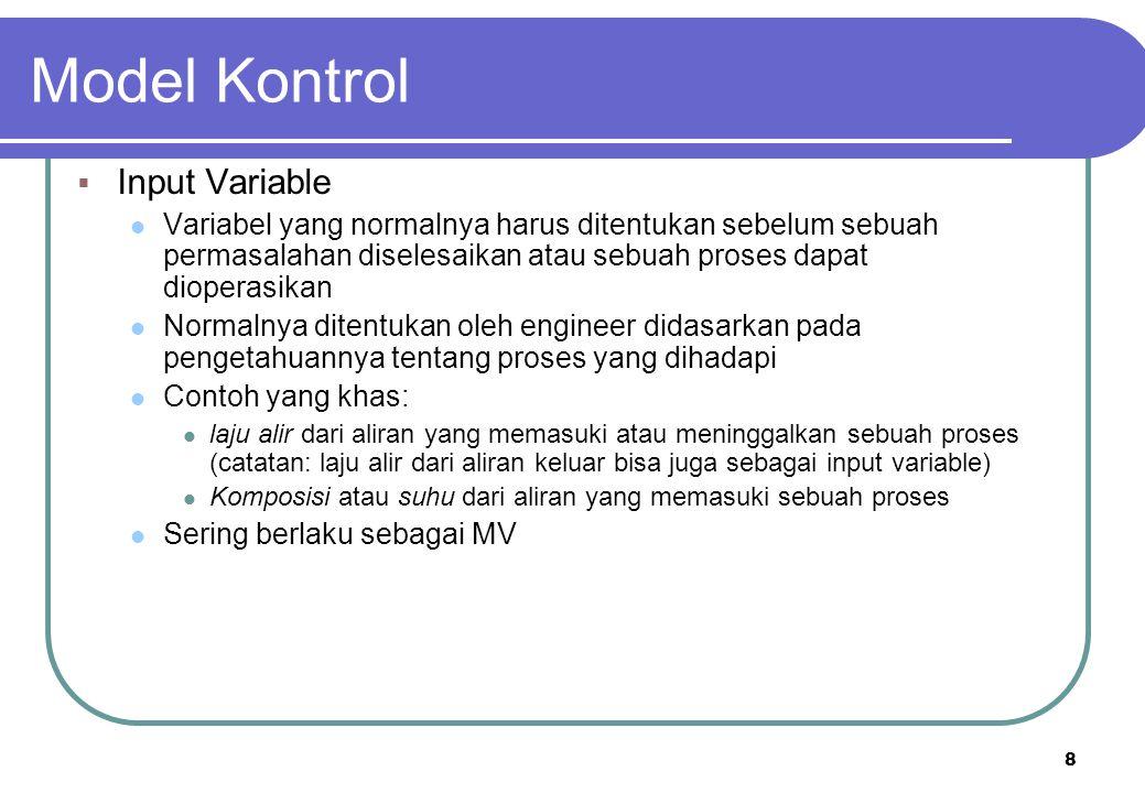 8 Model Kontrol  Input Variable Variabel yang normalnya harus ditentukan sebelum sebuah permasalahan diselesaikan atau sebuah proses dapat dioperasik