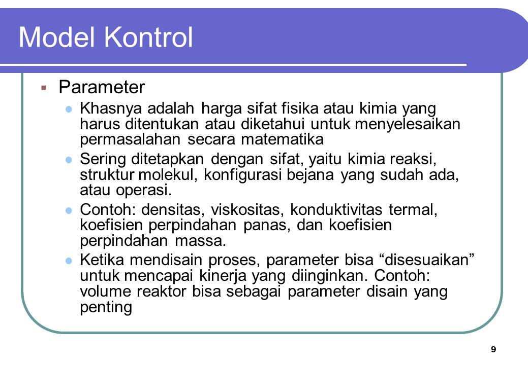 9 Model Kontrol  Parameter Khasnya adalah harga sifat fisika atau kimia yang harus ditentukan atau diketahui untuk menyelesaikan permasalahan secara