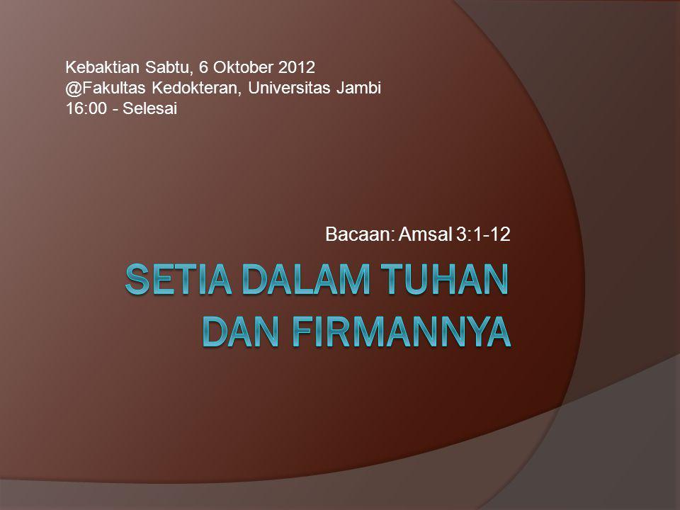 Bacaan: Amsal 3:1-12 Kebaktian Sabtu, 6 Oktober 2012 @Fakultas Kedokteran, Universitas Jambi 16:00 - Selesai