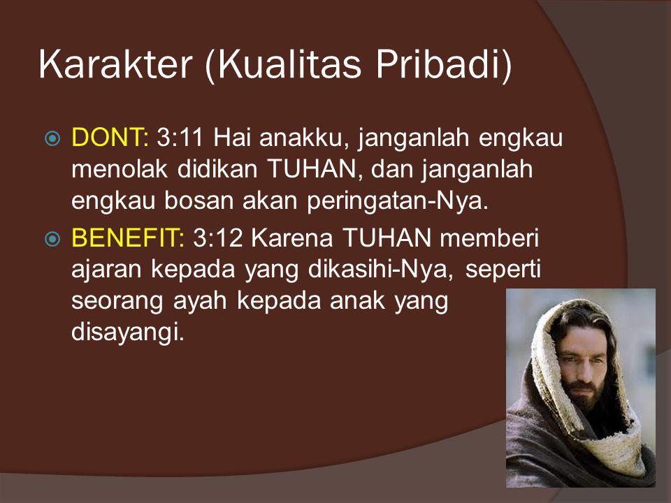 Karakter (Kualitas Pribadi)  DONT: 3:11 Hai anakku, janganlah engkau menolak didikan TUHAN, dan janganlah engkau bosan akan peringatan-Nya.