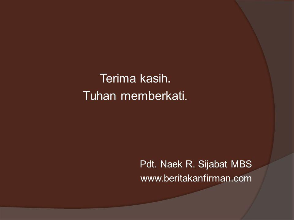 Terima kasih. Tuhan memberkati. Pdt. Naek R. Sijabat MBS www.beritakanfirman.com