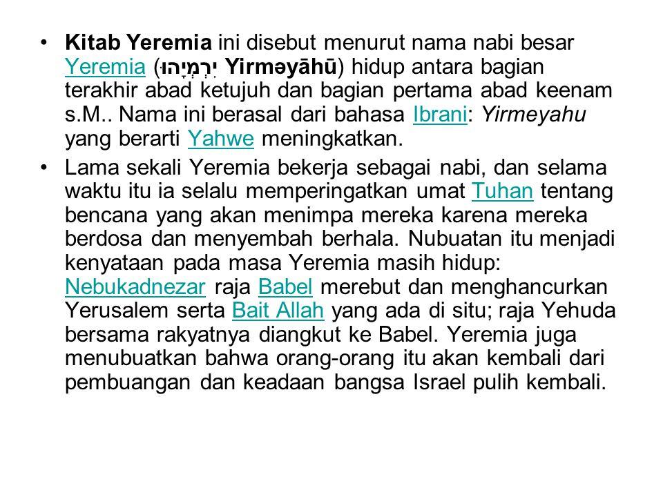 Kitab Yeremia ini disebut menurut nama nabi besar Yeremia (יִרְמְיָהוּ Yirməyāhū) hidup antara bagian terakhir abad ketujuh dan bagian pertama abad keenam s.M..