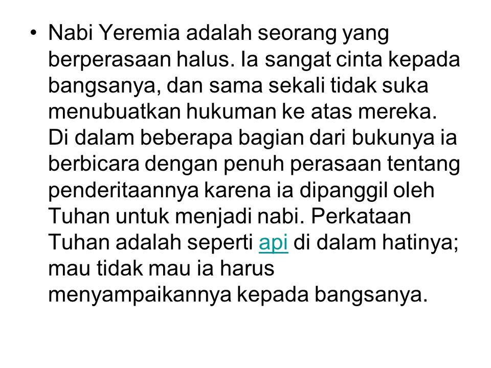 Nabi Yeremia adalah seorang yang berperasaan halus.