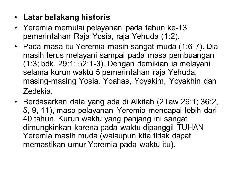 Latar belakang historis Yeremia memulai pelayanan pada tahun ke-13 pemerintahan Raja Yosia, raja Yehuda (1:2).