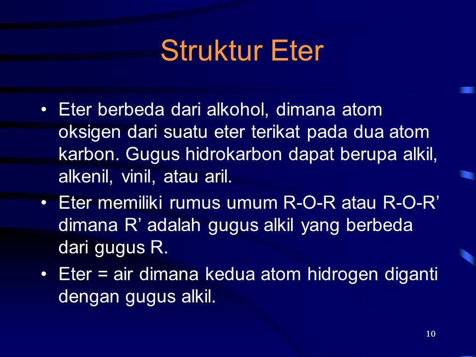 10 Struktur Eter Eter berbeda dari alkohol, dimana atom oksigen dari suatu eter terikat pada dua atom karbon. Gugus hidrokarbon dapat berupa alkil, al