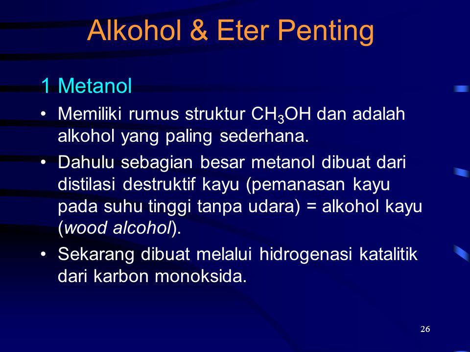 26 Alkohol & Eter Penting 1Metanol Memiliki rumus struktur CH 3 OH dan adalah alkohol yang paling sederhana. Dahulu sebagian besar metanol dibuat dari