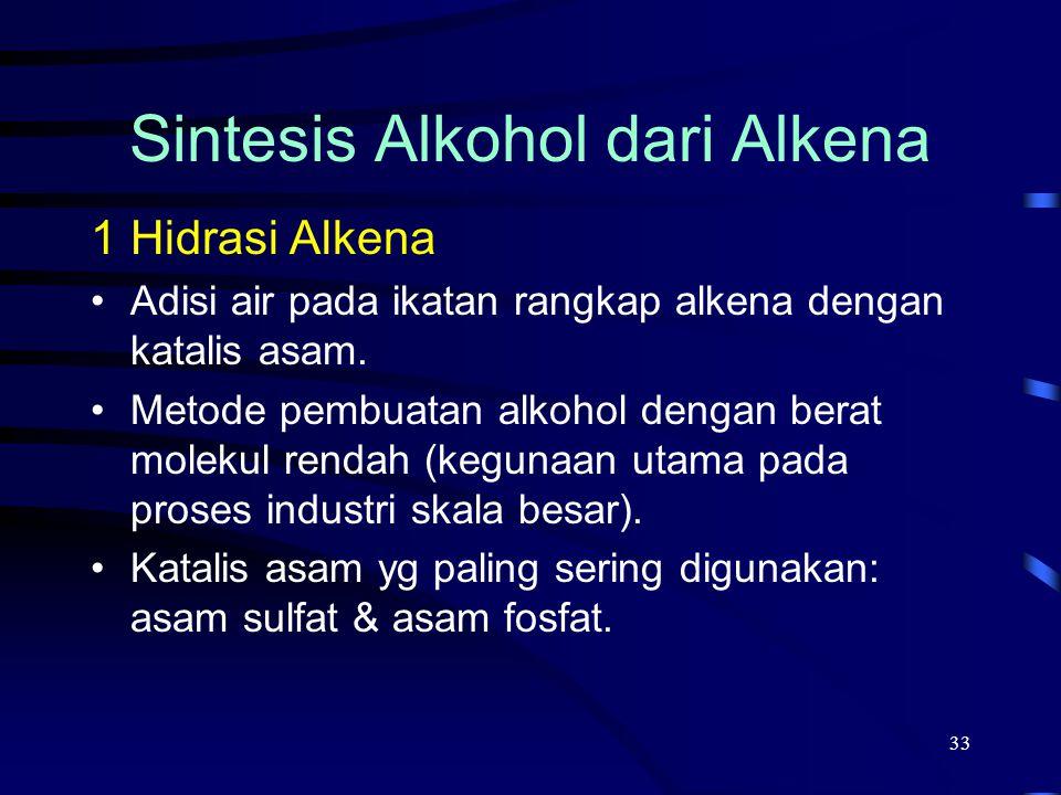33 Sintesis Alkohol dari Alkena 1Hidrasi Alkena Adisi air pada ikatan rangkap alkena dengan katalis asam. Metode pembuatan alkohol dengan berat moleku