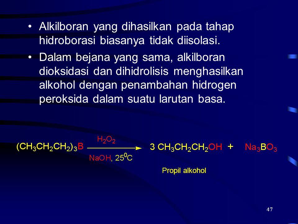 47 Alkilboran yang dihasilkan pada tahap hidroborasi biasanya tidak diisolasi. Dalam bejana yang sama, alkilboran dioksidasi dan dihidrolisis menghasi