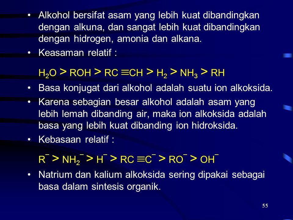 55 Alkohol bersifat asam yang lebih kuat dibandingkan dengan alkuna, dan sangat lebih kuat dibandingkan dengan hidrogen, amonia dan alkana. Keasaman r