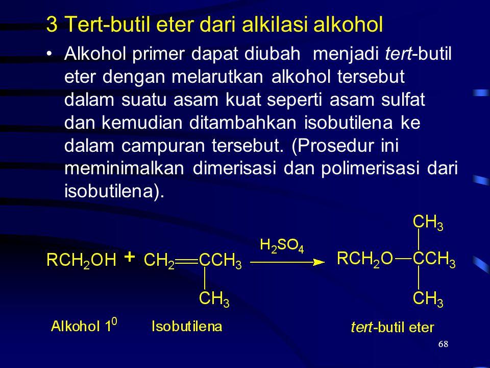 68 3Tert-butil eter dari alkilasi alkohol Alkohol primer dapat diubah menjadi tert-butil eter dengan melarutkan alkohol tersebut dalam suatu asam kuat