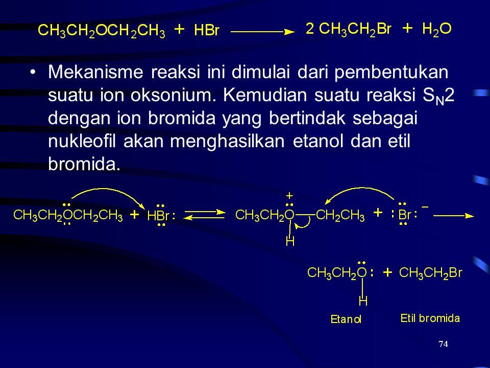 74 Mekanisme reaksi ini dimulai dari pembentukan suatu ion oksonium. Kemudian suatu reaksi S N 2 dengan ion bromida yang bertindak sebagai nukleofil a