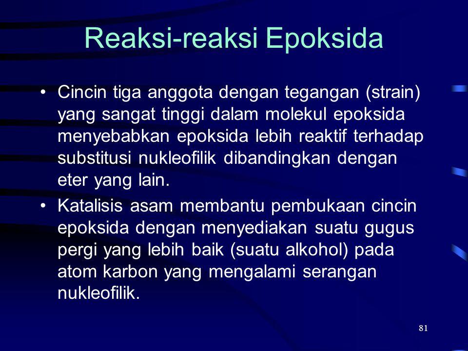81 Reaksi-reaksi Epoksida Cincin tiga anggota dengan tegangan (strain) yang sangat tinggi dalam molekul epoksida menyebabkan epoksida lebih reaktif te