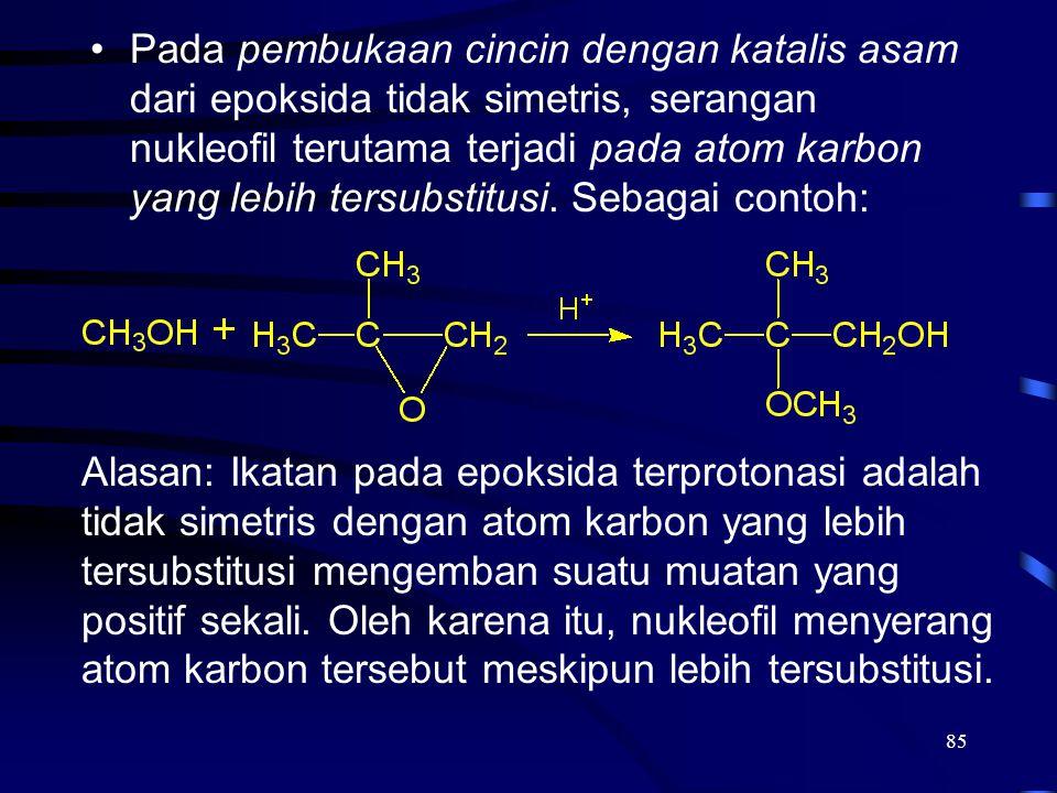 85 Pada pembukaan cincin dengan katalis asam dari epoksida tidak simetris, serangan nukleofil terutama terjadi pada atom karbon yang lebih tersubstitu