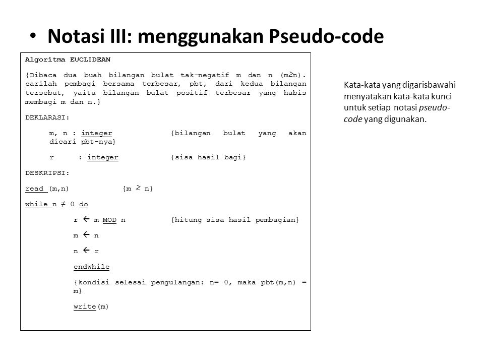 Notasi III: menggunakan Pseudo-code Algoritma EUCLIDEAN {Dibaca dua buah bilangan bulat tak-negatif m dan n (m≥n). carilah pembagi bersama terbesar, p