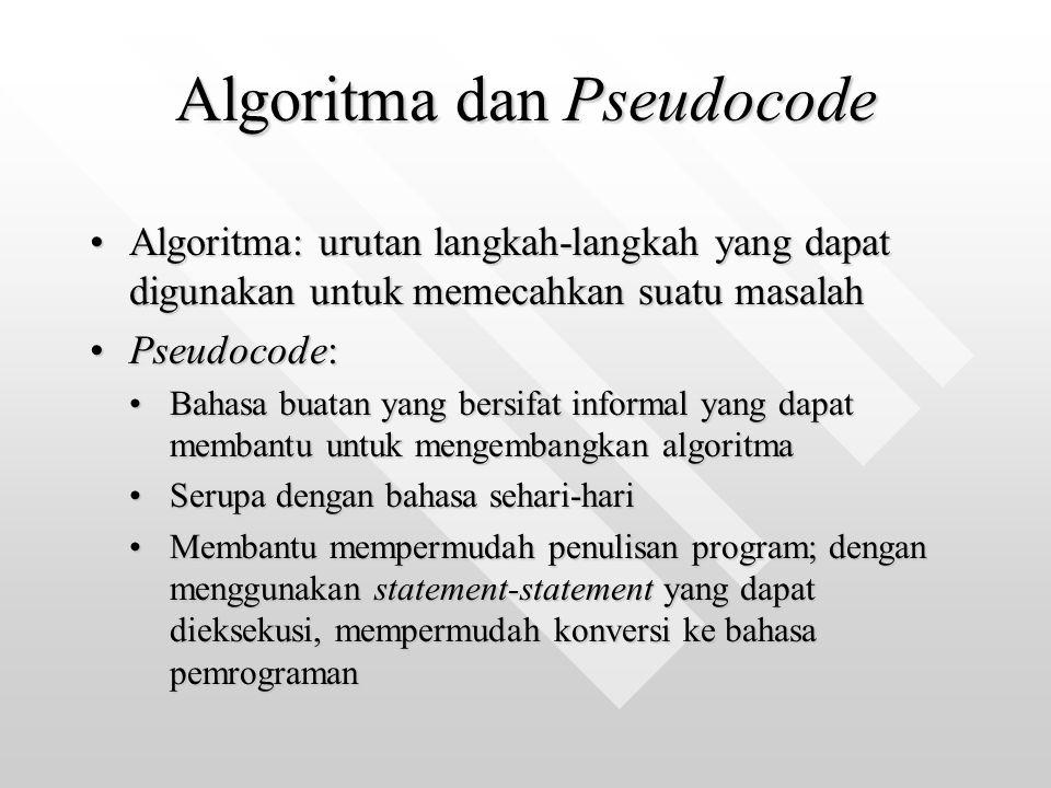 Algoritma dan Pseudocode Algoritma: urutan langkah-langkah yang dapat digunakan untuk memecahkan suatu masalahAlgoritma: urutan langkah-langkah yang d