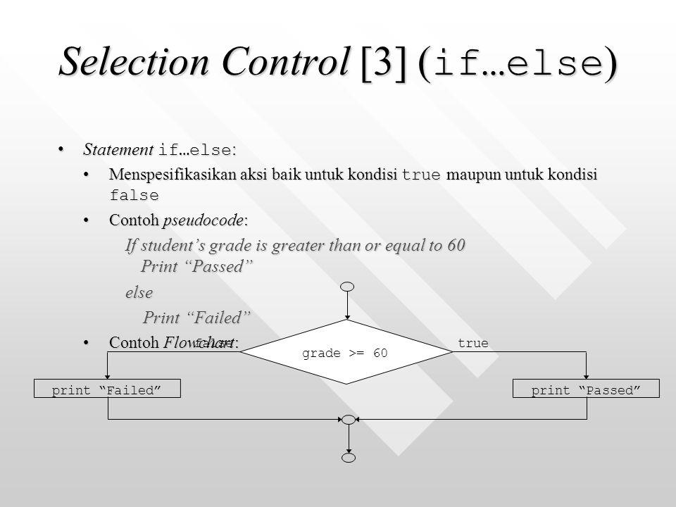 Selection Control [3] ( if…else ) Statement if…else :Statement if…else : Menspesifikasikan aksi baik untuk kondisi true maupun untuk kondisi falseMens