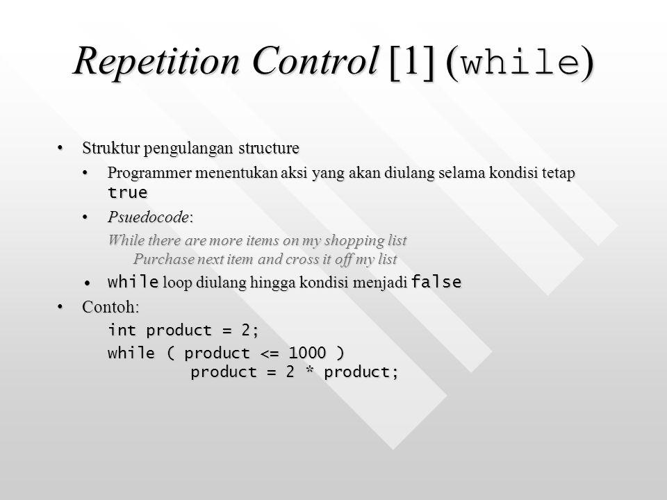 Repetition Control [1] ( while ) Struktur pengulangan structureStruktur pengulangan structure Programmer menentukan aksi yang akan diulang selama kond