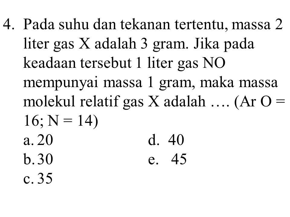 4.Pada suhu dan tekanan tertentu, massa 2 liter gas X adalah 3 gram. Jika pada keadaan tersebut 1 liter gas NO mempunyai massa 1 gram, maka massa mole