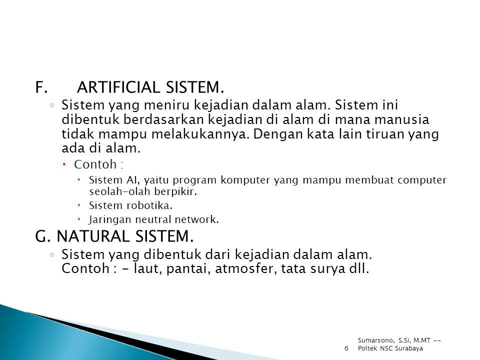 Sumarsono, S.Si, M.MT -- Poltek NSC Surabaya 6 F.ARTIFICIAL SISTEM. ◦ Sistem yang meniru kejadian dalam alam. Sistem ini dibentuk berdasarkan kejadian