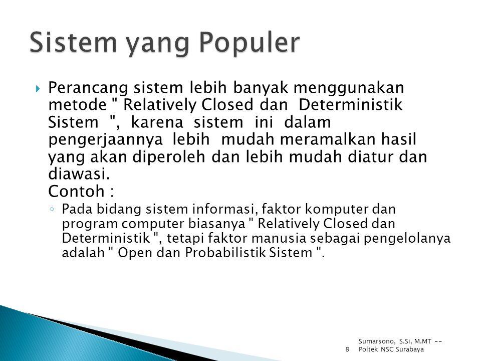 Sumarsono, S.Si, M.MT -- Poltek NSC Surabaya 8  Perancang sistem lebih banyak menggunakan metode