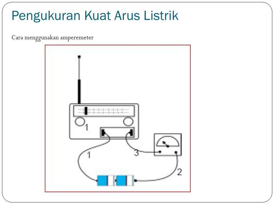 Pengukuran Kuat Arus Listrik Cara menggunakan amperemeter
