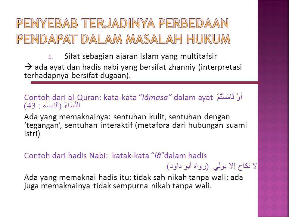 1. Sifat sebagian ajaran Islam yang multitafsir  ada ayat dan hadis nabi yang bersifat zhanniy (interpretasi terhadapnya bersifat dugaan). Contoh dar