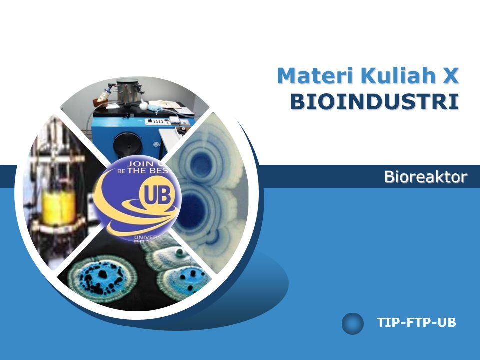 Bioreaktor TIP-FTP-UB Materi Kuliah X BIOINDUSTRI