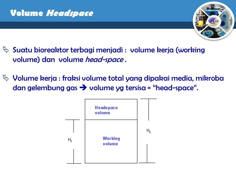  Suatu bioreaktor terbagi menjadi : volume kerja (working volume) dan volume head-space.  Volume kerja : fraksi volume total yang dipakai media, mik