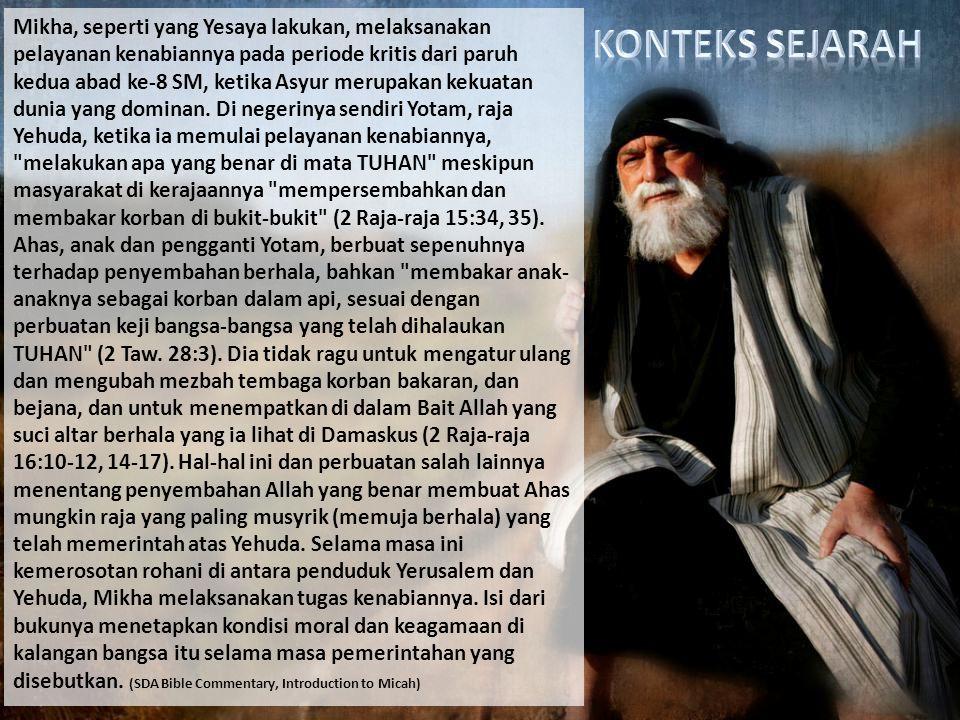 Mikha, seperti yang Yesaya lakukan, melaksanakan pelayanan kenabiannya pada periode kritis dari paruh kedua abad ke-8 SM, ketika Asyur merupakan kekua