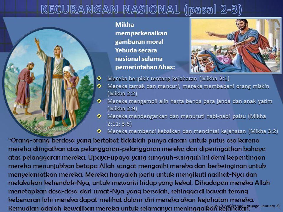 Mikha memperkenalkan gambaran moral Yehuda secara nasional selama pemerintahan Ahas:  Mereka berpikir tentang kejahatan (Mikha 2:1)  Mereka tamak da
