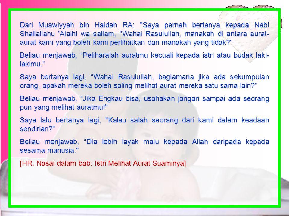Sebagian orang berpendapat bahwa Aisyah dan nabi Shallallahu 'Alaihi wa Sallam mandi bersama dalam satu wadah itu tidak telanjang bulat. Mereka juga b