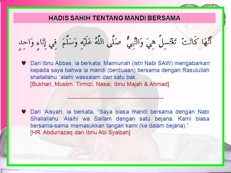 Dari Aisyah, ia berkata: Aku mandi berduaan dengan Rasulullah shallallahu 'alaihi wassalam dari satu bejana yang isinya lebih kurang tiga mud air (15