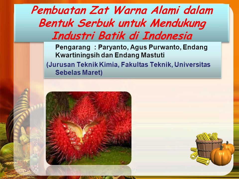 Pembuatan Zat Warna Alami dalam Bentuk Serbuk untuk Mendukung Industri Batik di Indonesia Pengarang: Paryanto, Agus Purwanto, Endang Kwartiningsih dan