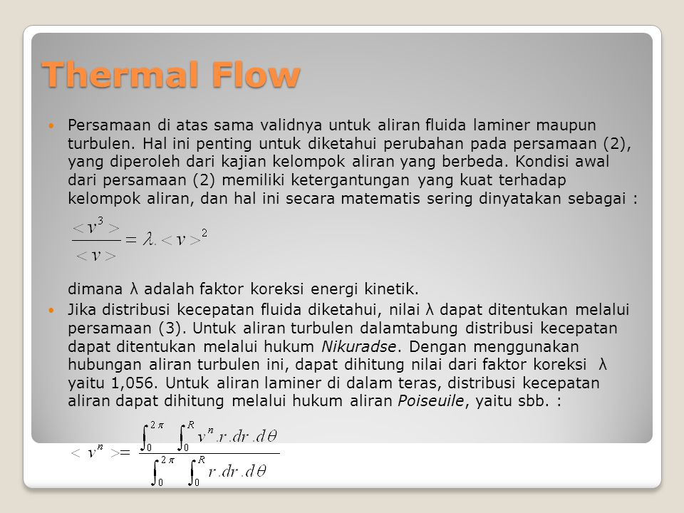Thermal Flow Persamaan di atas sama validnya untuk aliran fluida laminer maupun turbulen.